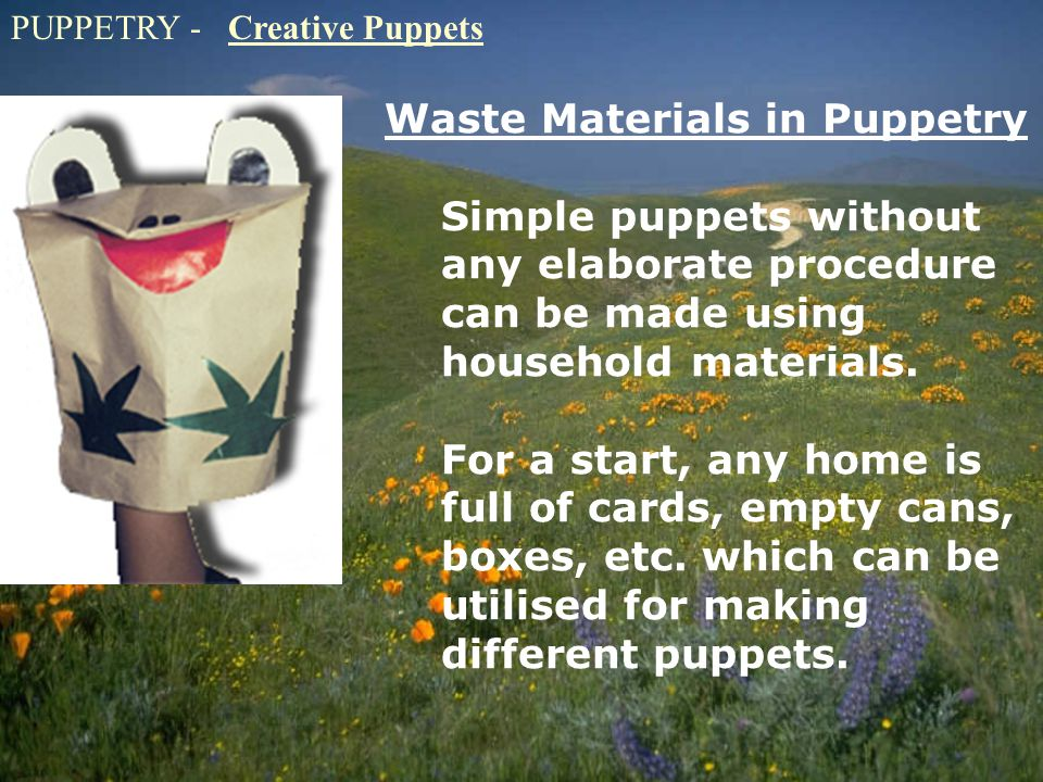 PUPPETRY - Creative Puppets Waste Materials in Puppetry Simple puppets without any elaborate procedure can be made using household materials.