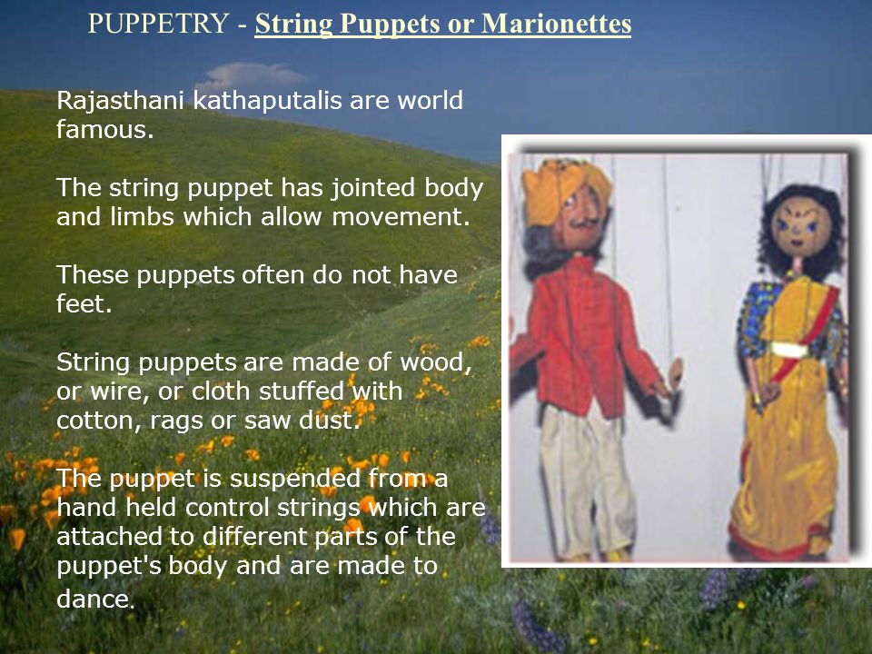 PUPPETRY - String Puppets or Marionettes Rajasthani kathaputalis are world famous.