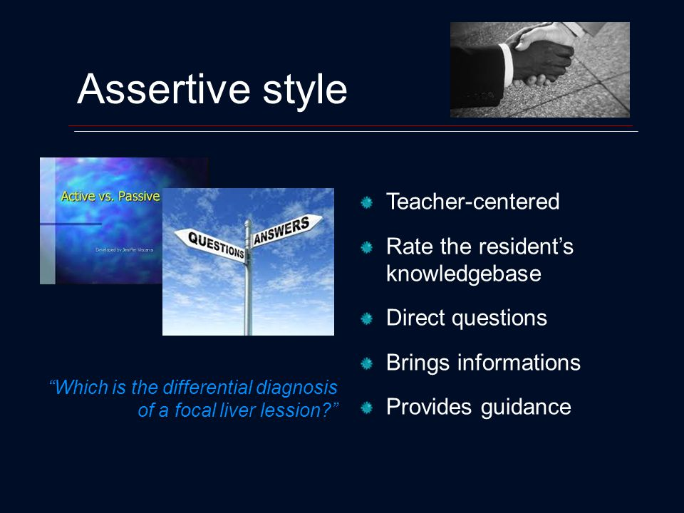 Assertive style Which is the differential diagnosis of a focal liver lession.