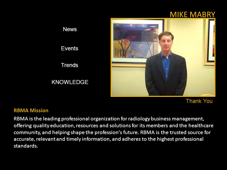 MIKE MABRY RBMA Mission RBMA is the leading professional organization for radiology business management, offering quality education, resources and solutions for its members and the healthcare community, and helping shape the professions future.