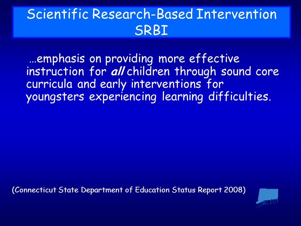 Scientific Research-Based Intervention SRBI …emphasis on providing more effective instruction for all children through sound core curricula and early interventions for youngsters experiencing learning difficulties.