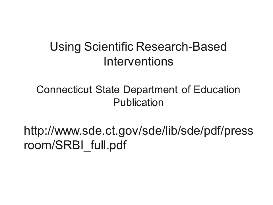 Using Scientific Research-Based Interventions Connecticut State Department of Education Publication   room/SRBI_full.pdf