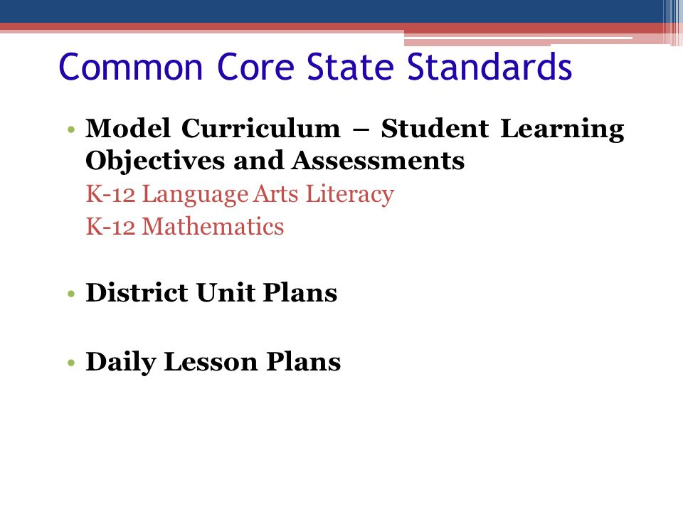 Common Core State Standards Model Curriculum – Student Learning Objectives and Assessments K-12 Language Arts Literacy K-12 Mathematics District Unit