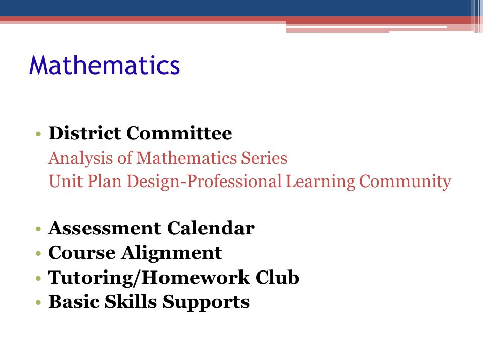 Mathematics District Committee Analysis of Mathematics Series Unit Plan Design-Professional Learning Community Assessment Calendar Course Alignment Tu