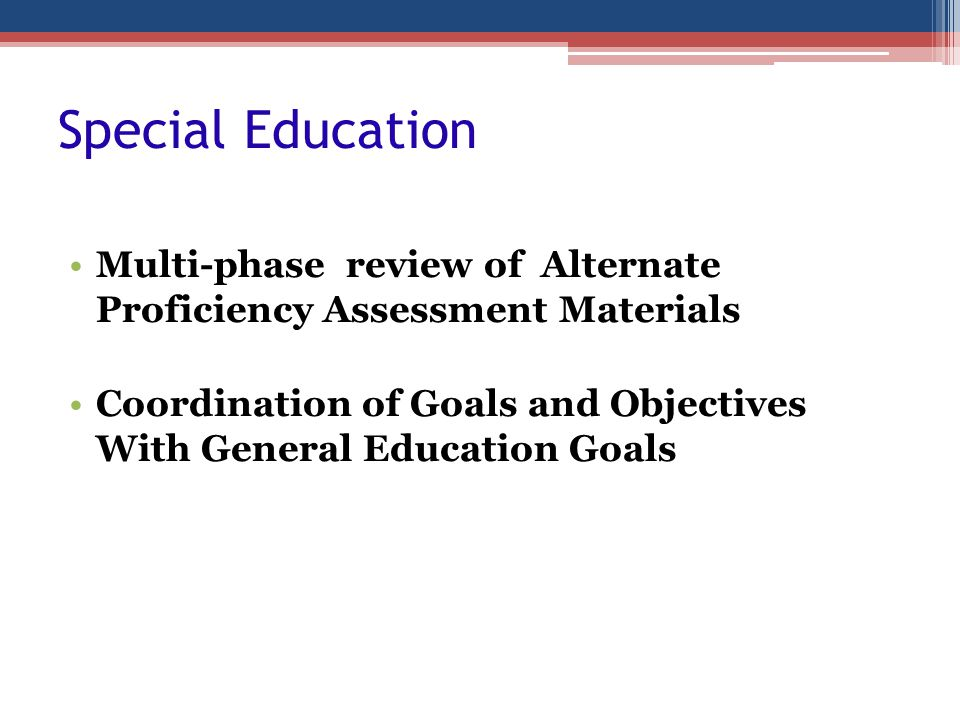 Special Education Multi-phase review of Alternate Proficiency Assessment Materials Coordination of Goals and Objectives With General Education Goals