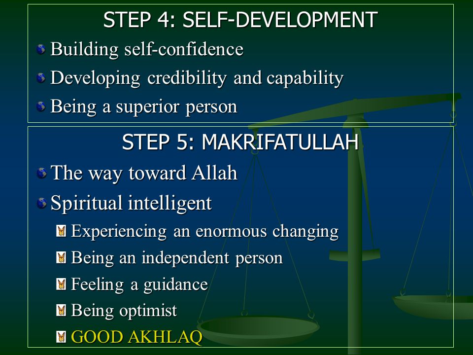 STEP 5: MAKRIFATULLAH The way toward Allah Spiritual intelligent Experiencing an enormous changing Being an independent person Feeling a guidance Bein
