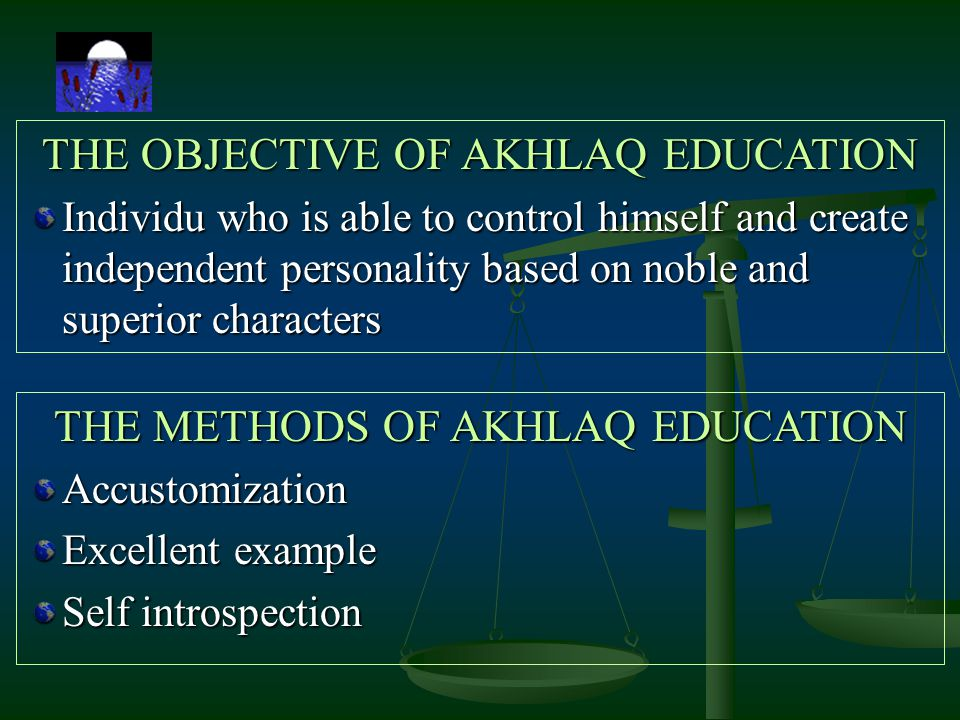 THE METHODS OF AKHLAQ EDUCATION Accustomization Excellent example Self introspection THE OBJECTIVE OF AKHLAQ EDUCATION Individu who is able to control