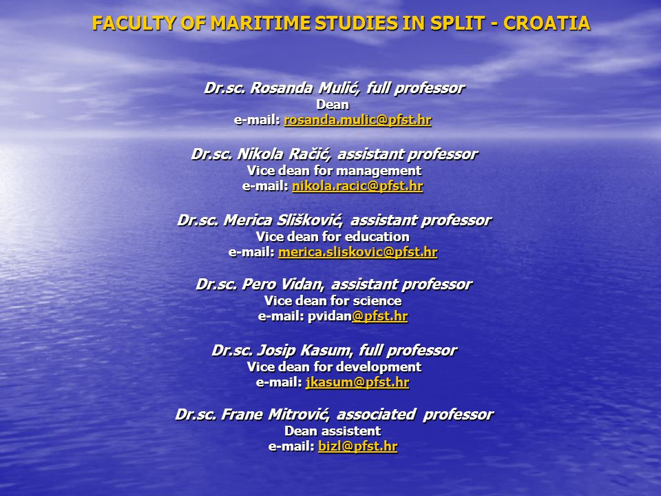 FACULTY OF MARITIME STUDIES IN SPLIT - CROATIA Dr.sc. Rosanda Mulić, full professor Dean e-mail: rosanda.mulic@pfst.hr rosanda.mulic@pfst.hr Dr.sc. Ni