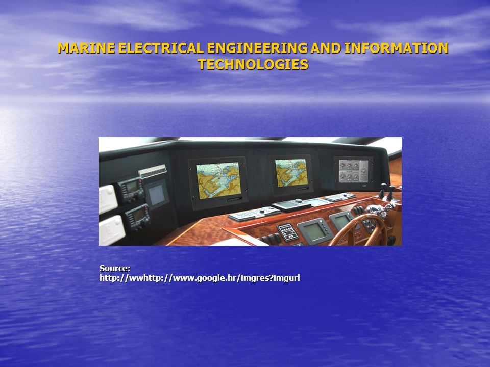 MARINE ELECTRICAL ENGINEERING AND INFORMATION TECHNOLOGIES Source:http://wwhttp://www.google.hr/imgres?imgurl