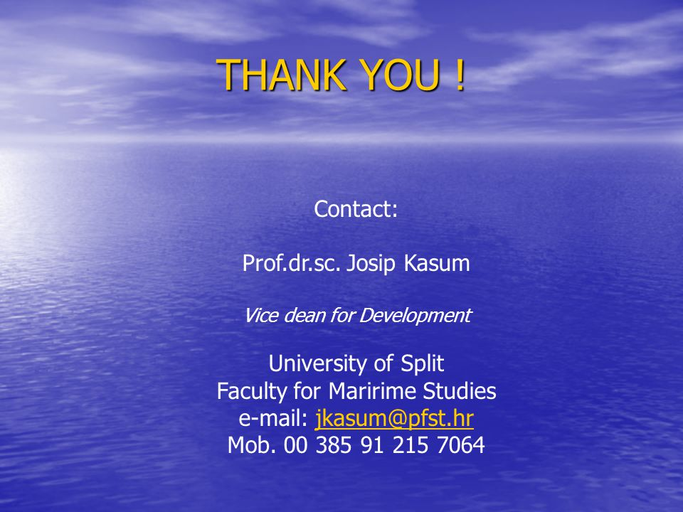 THANK YOU ! Contact: Prof.dr.sc. Josip Kasum Vice dean for Development University of Split Faculty for Maririme Studies e-mail: jkasum@pfst.hrjkasum@p