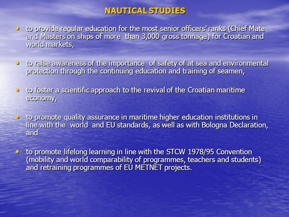 to provide regular education for the most senior officers' ranks (Chief Mate and Masters on ships of more than 3,000 gross tonnage) for Croatian and w