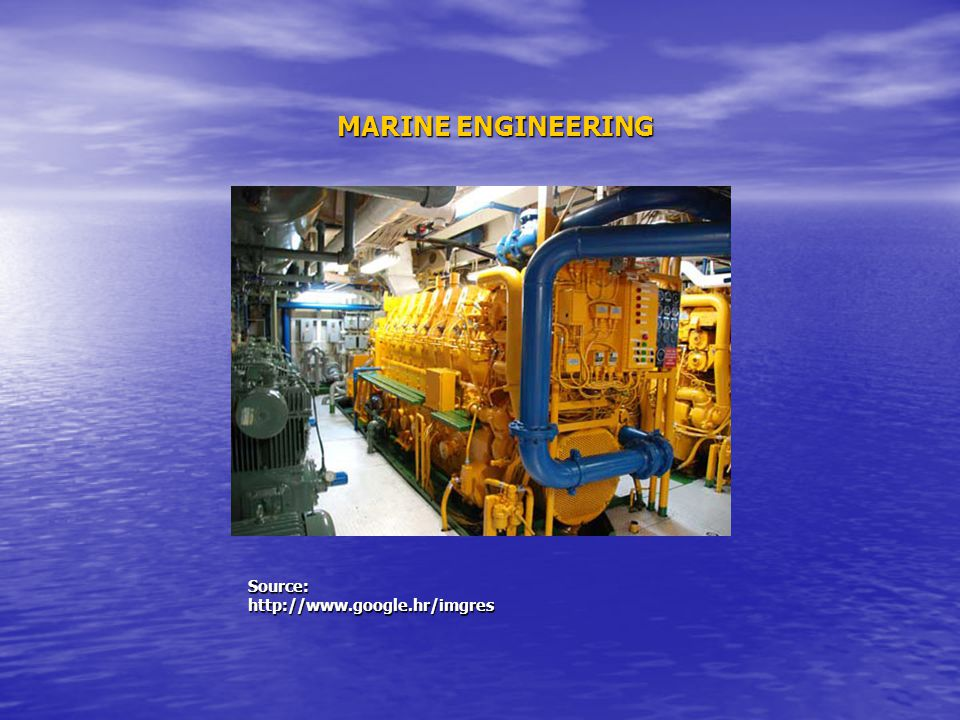 MARINE ENGINEERING Source:http://www.google.hr/imgres