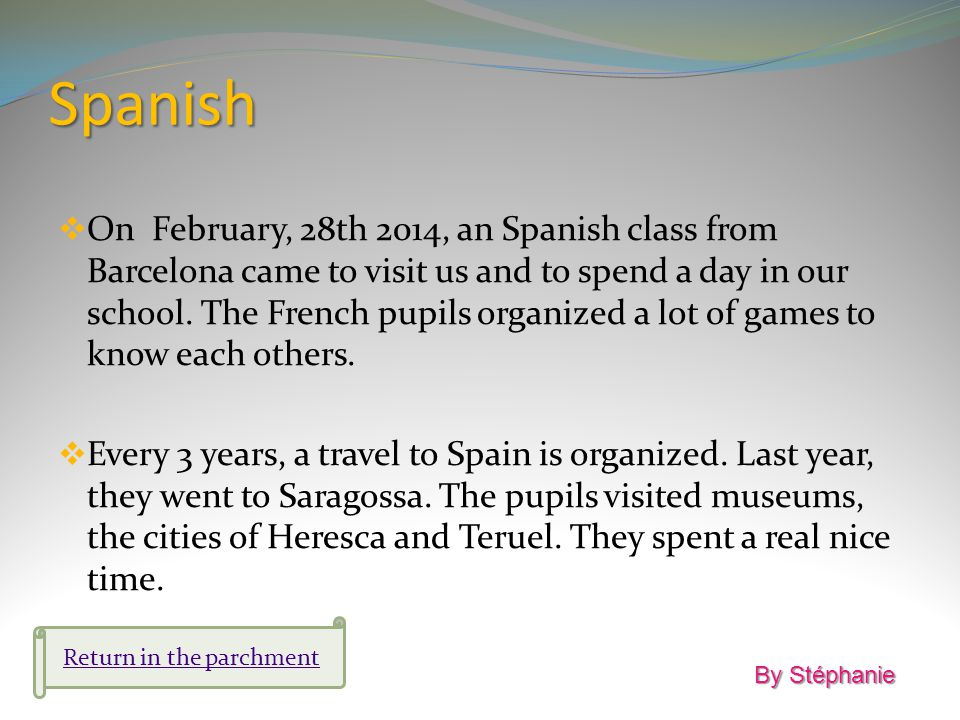 Spanish On February, 28th 2014, an Spanish class from Barcelona came to visit us and to spend a day in our school.