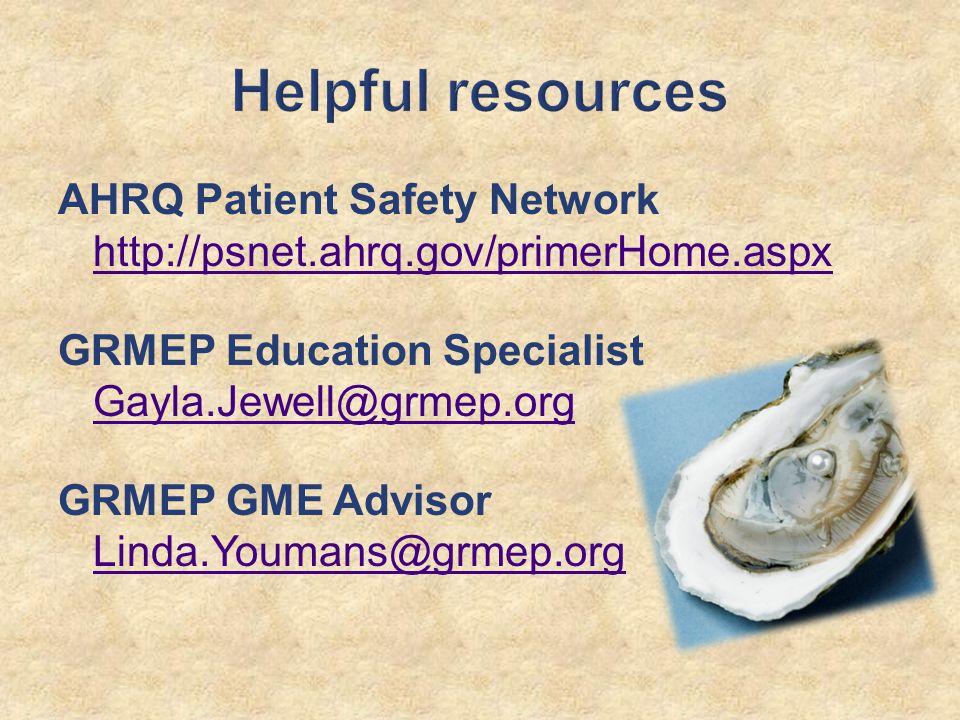 AHRQ Patient Safety Network http://psnet.ahrq.gov/primerHome.aspx GRMEP Education Specialist Gayla.Jewell@grmep.org GRMEP GME Advisor Linda.Youmans@grmep.org