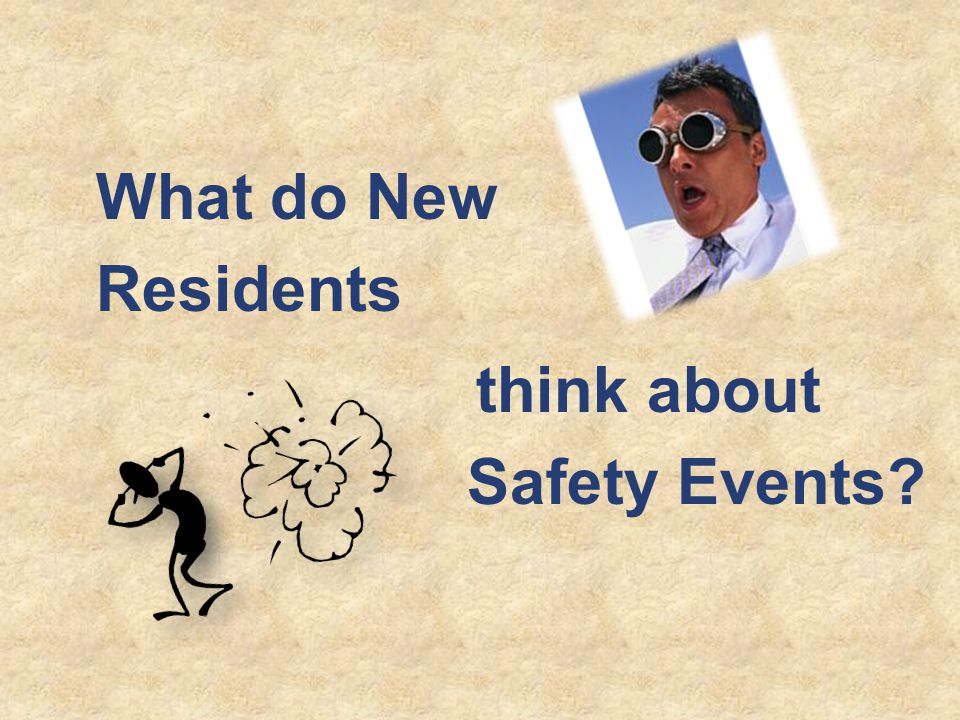 What do New Residents think about Safety Events?