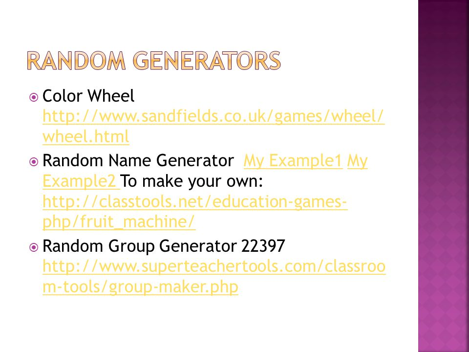 Color Wheel http://www.sandfields.co.uk/games/wheel/ wheel.html http://www.sandfields.co.uk/games/wheel/ wheel.html Random Name Generator My Example1 My Example2 To make your own: http://classtools.net/education-games- php/fruit_machine/My Example1My Example2 http://classtools.net/education-games- php/fruit_machine/ Random Group Generator 22397 http://www.superteachertools.com/classroo m-tools/group-maker.php http://www.superteachertools.com/classroo m-tools/group-maker.php
