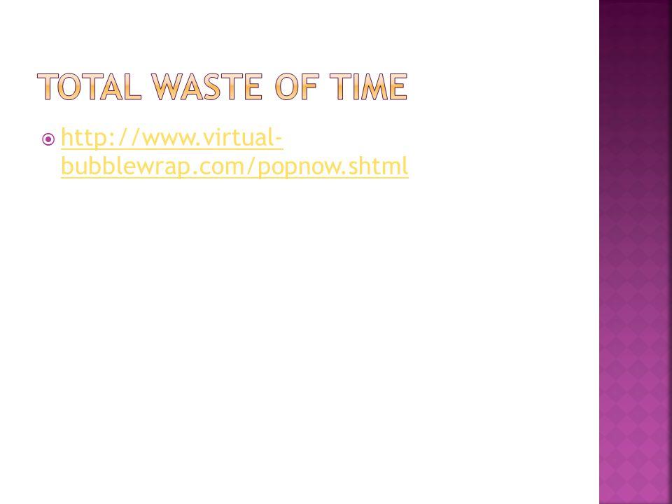 http://www.virtual- bubblewrap.com/popnow.shtml http://www.virtual- bubblewrap.com/popnow.shtml