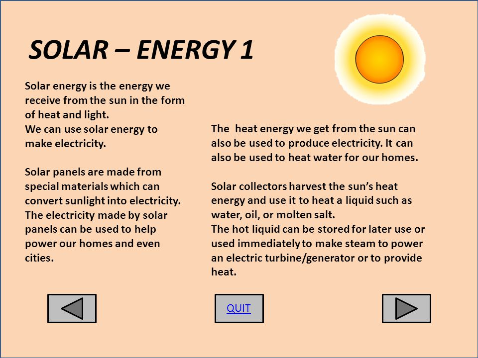 SOLAR – ENERGY 1 Solar energy is the energy we receive from the sun in the form of heat and light.