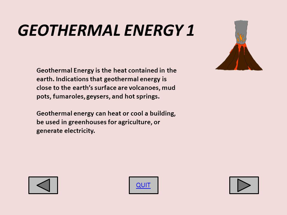 GEOTHERMAL ENERGY 1 Geothermal Energy is the heat contained in the earth.