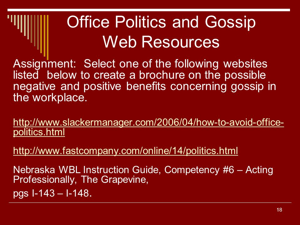 18 Office Politics and Gossip Web Resources Assignment: Select one of the following websites listed below to create a brochure on the possible negativ