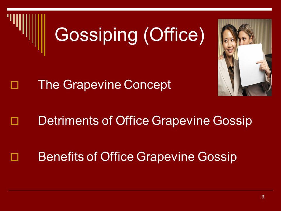 3 Gossiping (Office) The Grapevine Concept Detriments of Office Grapevine Gossip Benefits of Office Grapevine Gossip