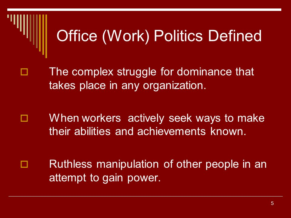 6 Detriments of Office Politics Initiates Ruthlessness Unwarranted Power Struggles Encourages Hypocrisy, Secrecy, and Self-interests Produces ineffective team work among staff members