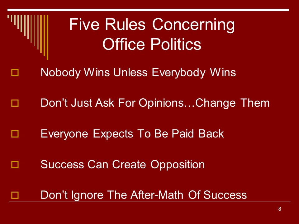 8 Five Rules Concerning Office Politics Nobody Wins Unless Everybody Wins Dont Just Ask For Opinions…Change Them Everyone Expects To Be Paid Back Succ