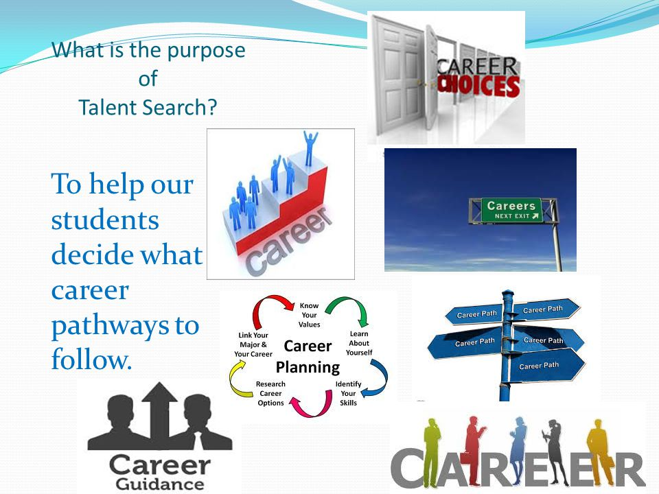 What is the purpose of Talent Search To help our students decide what career pathways to follow.