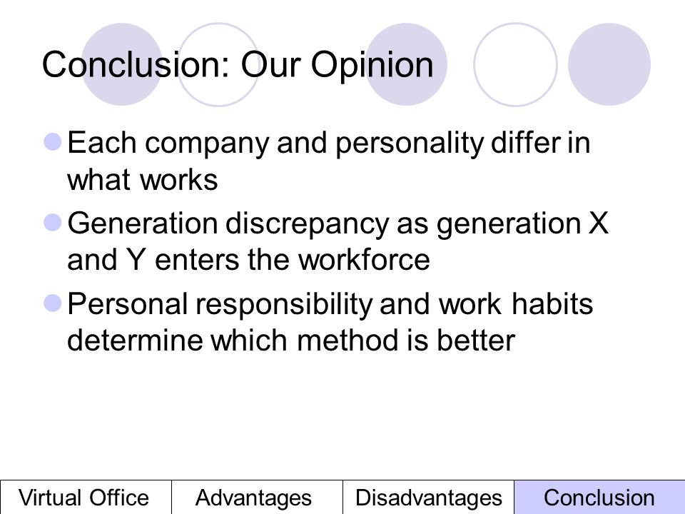 Conclusion: Our Opinion Each company and personality differ in what works Generation discrepancy as generation X and Y enters the workforce Personal r