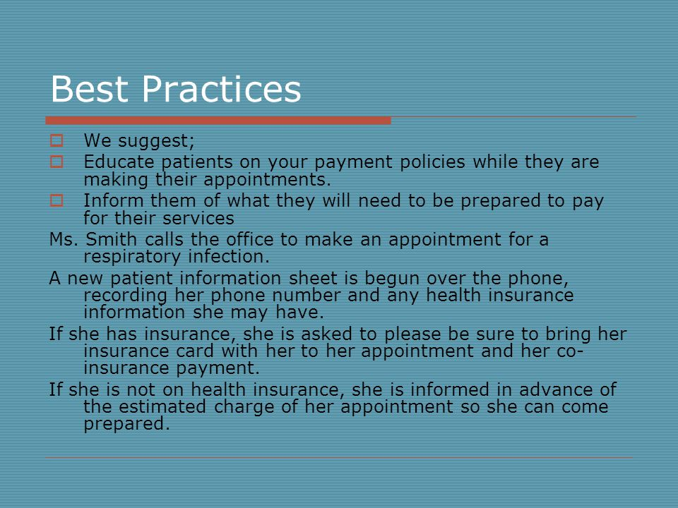 Best Practices We suggest; Educate patients on your payment policies while they are making their appointments.
