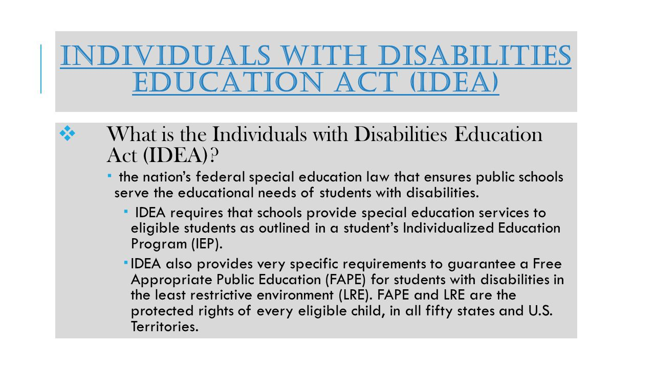 INDIVIDUALS WITH DISABILITIES EDUCATION ACT (IDEA) What is the Individuals with Disabilities Education Act (IDEA).