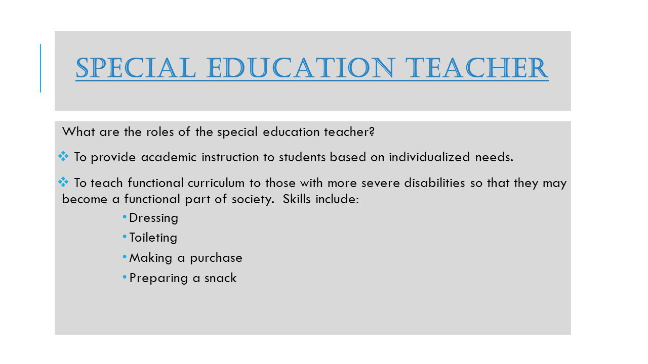 SPECIAL EDUCATION TEACHER What are the roles of the special education teacher.