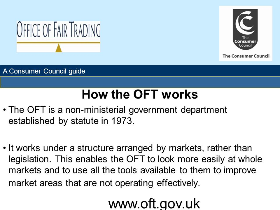 The Office of Fair Trading A Consumer Council guide Different approaches used by the OFT