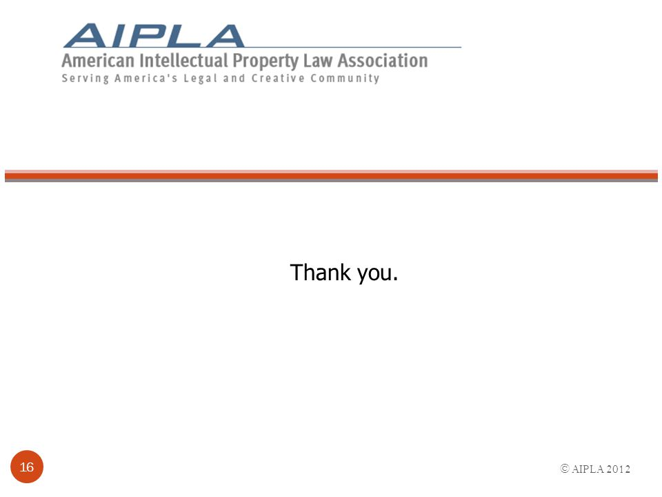© AIPLA 2012 16 Thank you.