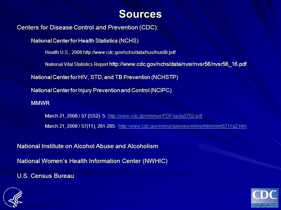 Sources Centers for Disease Control and Prevention (CDC): National Center for Health Statistics (NCHS) Health U.S., 2008 http://www.cdc.gov/nchs/data/
