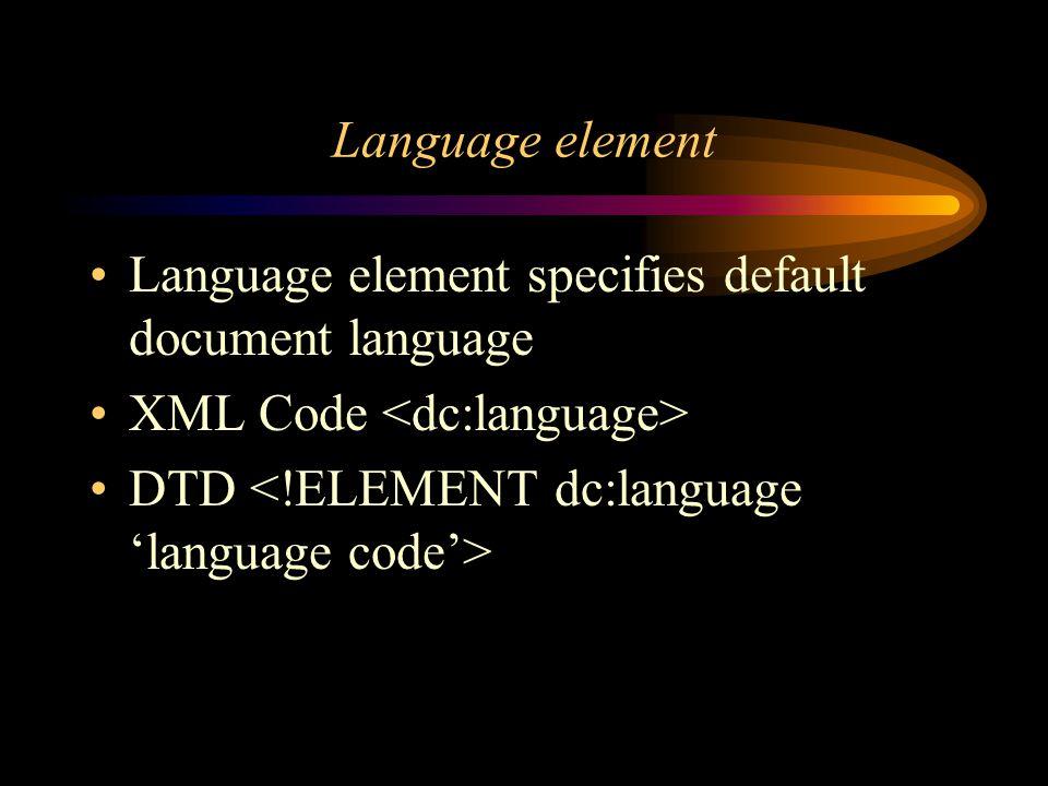 Language element Language element specifies default document language XML Code DTD