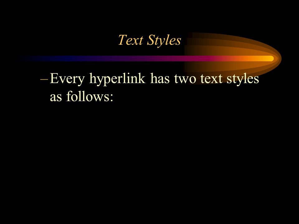 Text Styles –Every hyperlink has two text styles as follows: