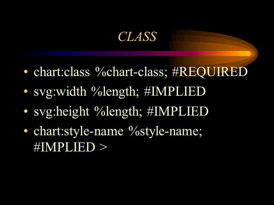 CLASS chart:class %chart-class; #REQUIRED svg:width %length; #IMPLIED svg:height %length; #IMPLIED chart:style-name %style-name; #IMPLIED >