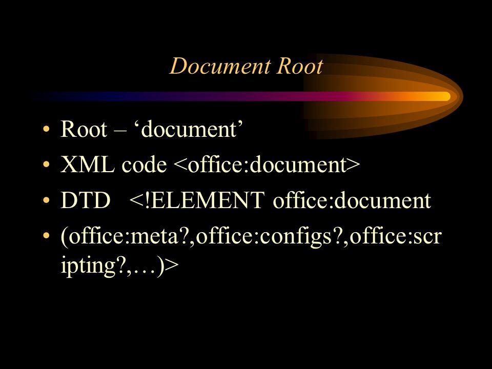 Document Root Root – document XML code DTD <!ELEMENT office:document (office:meta ,office:configs ,office:scr ipting ,…)>