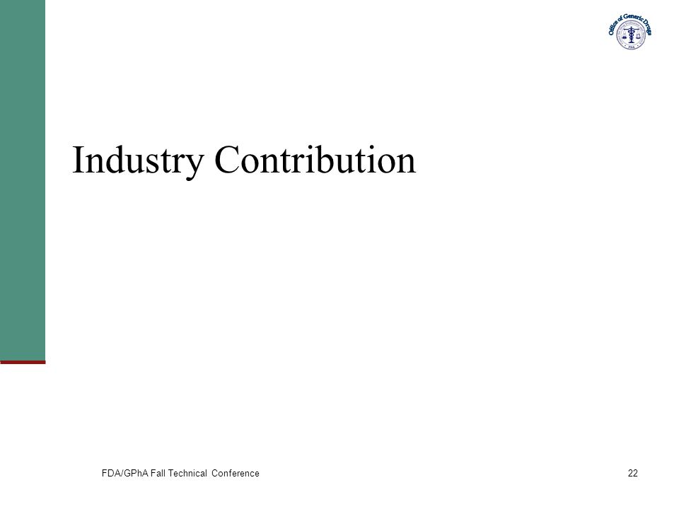 FDA/GPhA Fall Technical Conference22 Industry Contribution