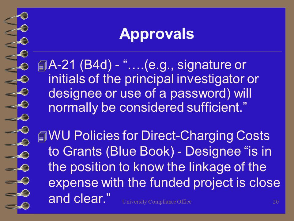 University Compliance Office20 Approvals 4 A-21 (B4d) - ….(e.g., signature or initials of the principal investigator or designee or use of a password) will normally be considered sufficient.