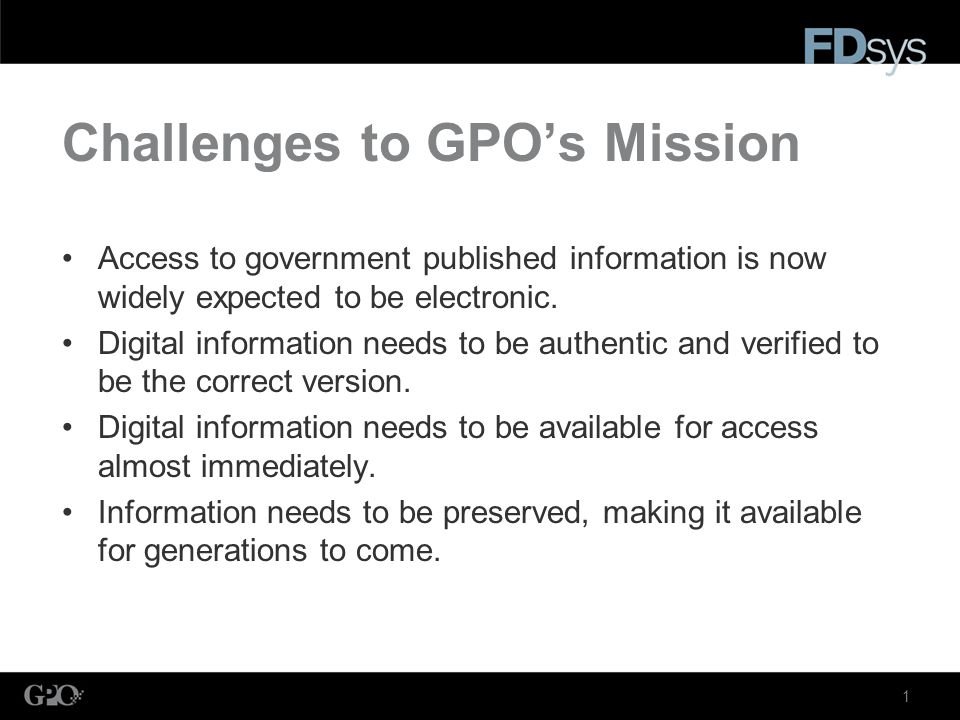 1 Challenges to GPOs Mission Access to government published information is now widely expected to be electronic.