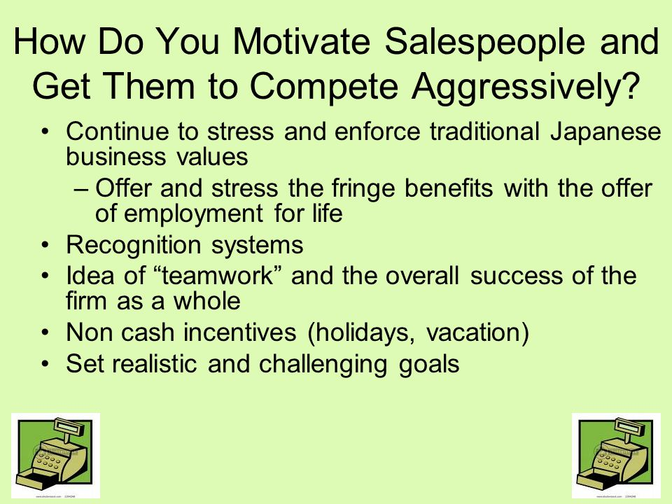Program for Motivation and Compensation with Implications Reward programs and pay as part commissions Challenges: –Senior employees –Union challenges –Japan distribution system Solutions: –Emphasize the goals for the company with some emphasis on individual production