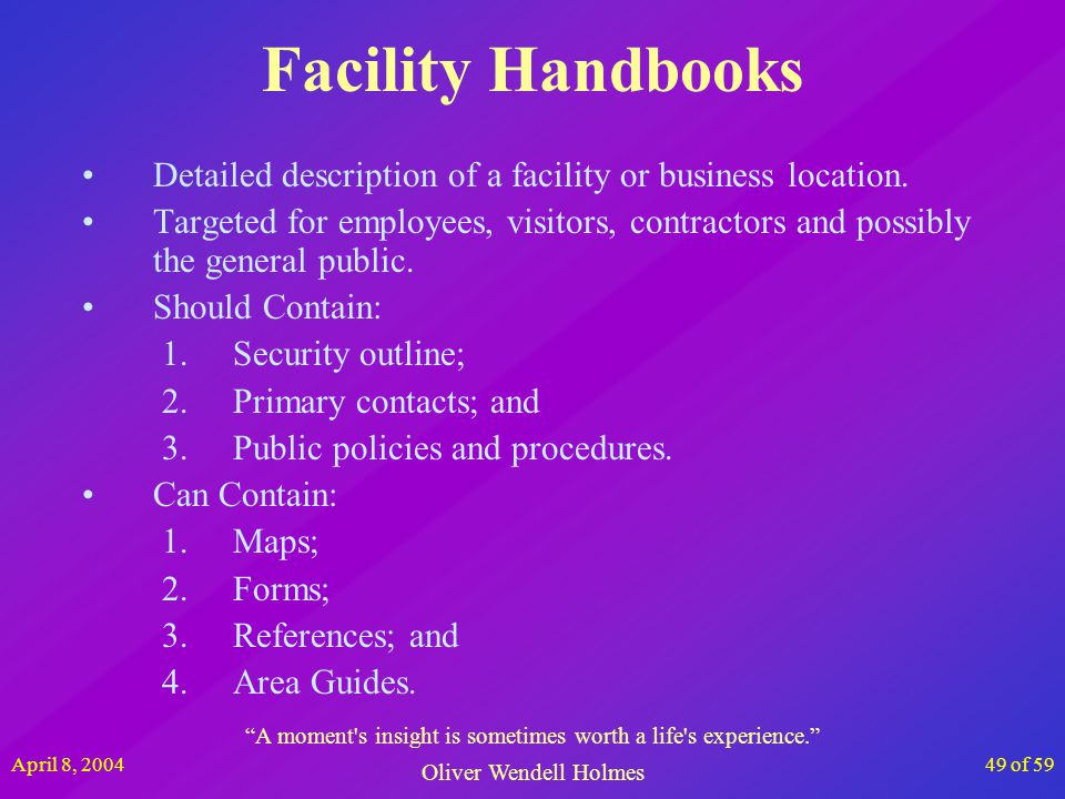 April 8, 200449 of 59 Facility Handbooks Detailed description of a facility or business location. Targeted for employees, visitors, contractors and po