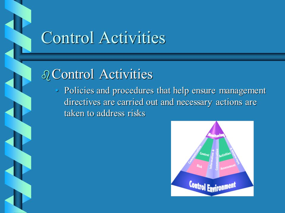 Control Activities b Control Activities Policies and procedures that help ensure management directives are carried out and necessary actions are taken to address risksPolicies and procedures that help ensure management directives are carried out and necessary actions are taken to address risks