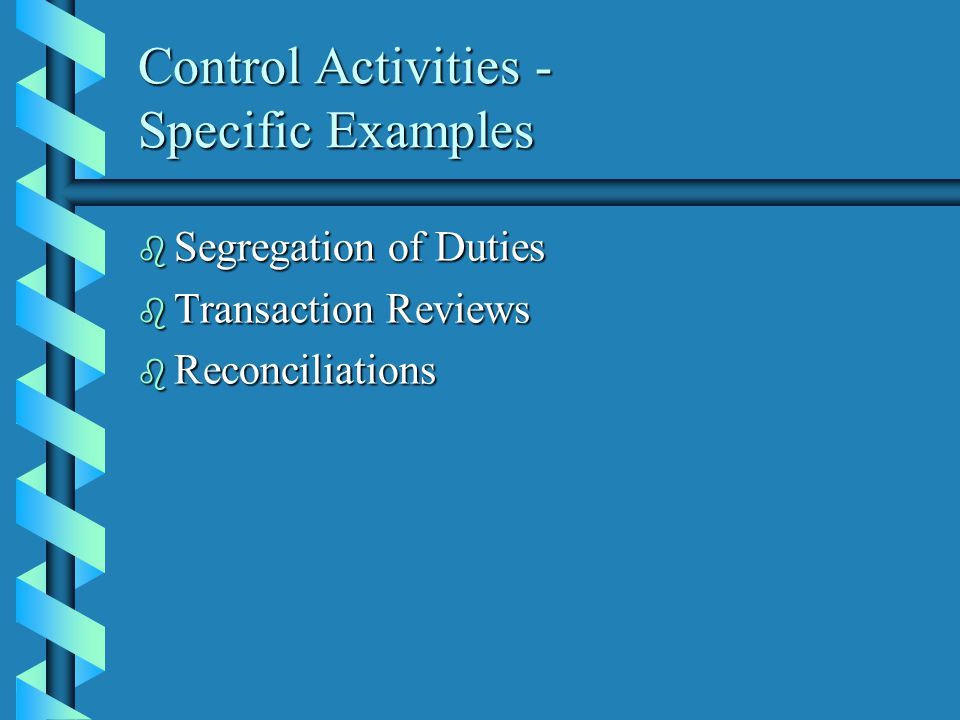 Control Activities - Specific Examples b Segregation of Duties b Transaction Reviews b Reconciliations