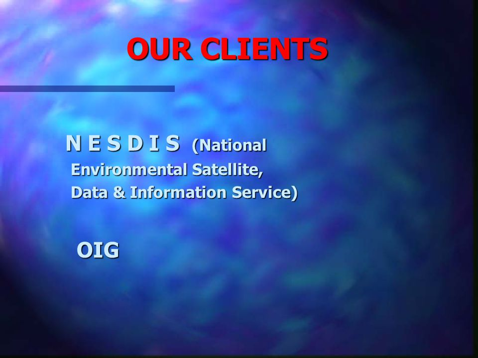 OUR CLIENTS NOAA NOAA BIS BIS ITA ITA MBDA MBDA EDA EDA MOP (Marine Operations Pacific) MOP (Marine Operations Pacific) DARC (Damage Assessment & Restoration Center NW) DARC (Damage Assessment & Restoration Center NW)