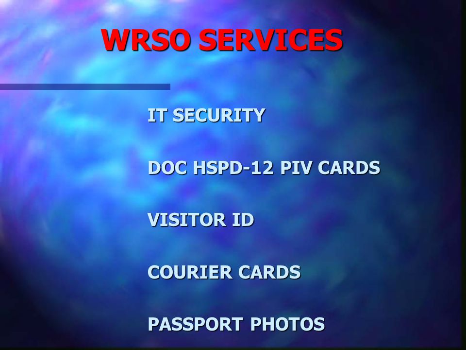 WRSO SERVICES PERSONNEL SECURITY PERSONNEL SECURITY PHYSICAL SECURITY PHYSICAL SECURITY NATIONAL SECURITY INFORMATION NATIONAL SECURITY INFORMATION SECURITY EDUCATION SECURITY EDUCATION