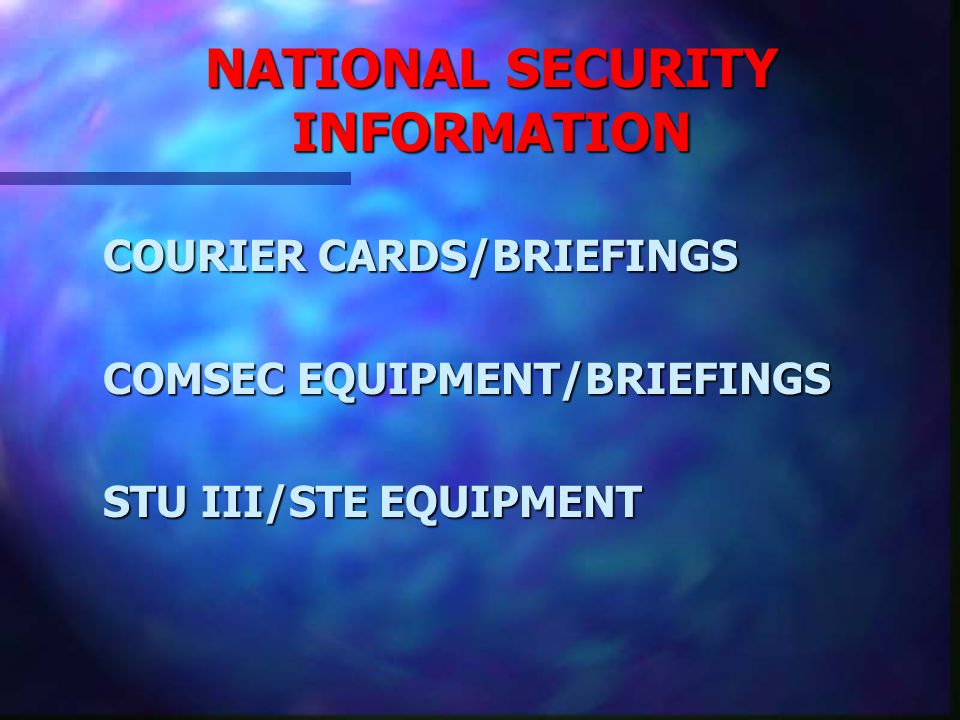 NATIONAL SECURITY INFORMATION BRIEFINGS COMBINATION CHANGES CERTIFIED DESTRUCTION EQUIPMENT COMPROMISE INVESTIGATIONS INITIAL SECURITY BRIEFING WRSO