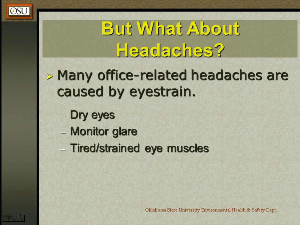 But What About Headaches.Many office-related headaches are caused by eyestrain.